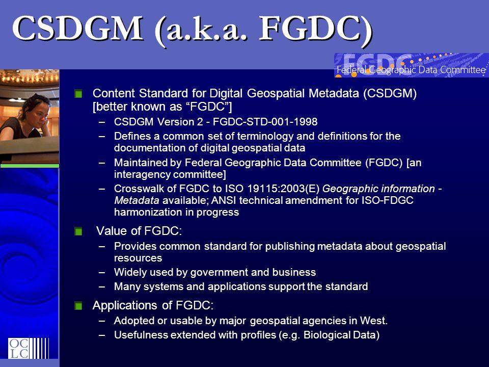 CSDGM (a.k.a. FGDC) Content Standard for Digital Geospatial Metadata (CSDGM) [better known as FGDC ]
